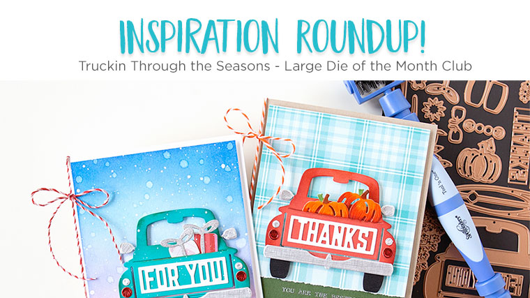 Spellbinders Inspiration Roundup - Truckin Through the Seasons - Large Die of the Month Club