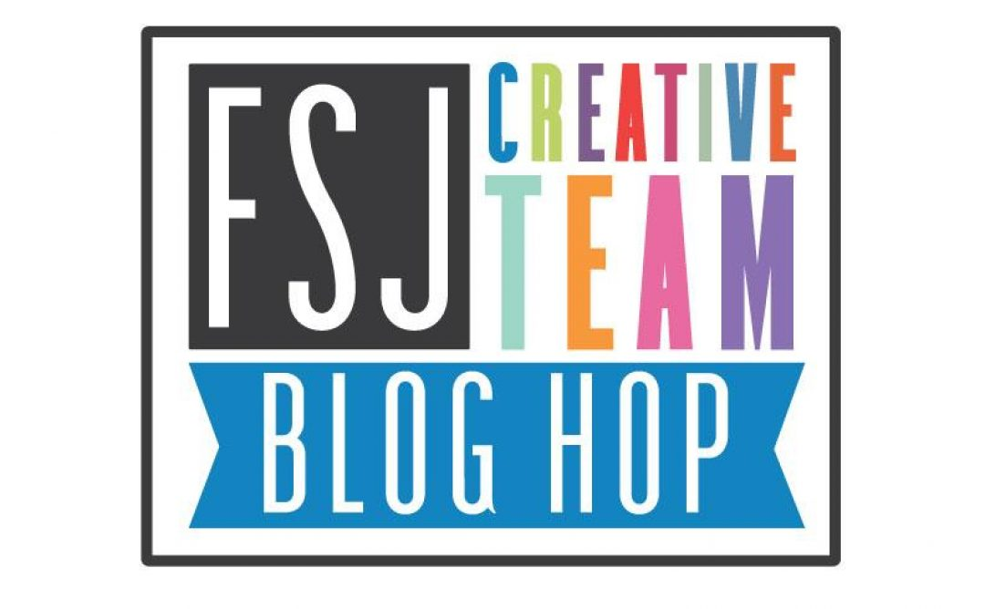Follow Your Heart Blog Hop with the FSJ Creative Team