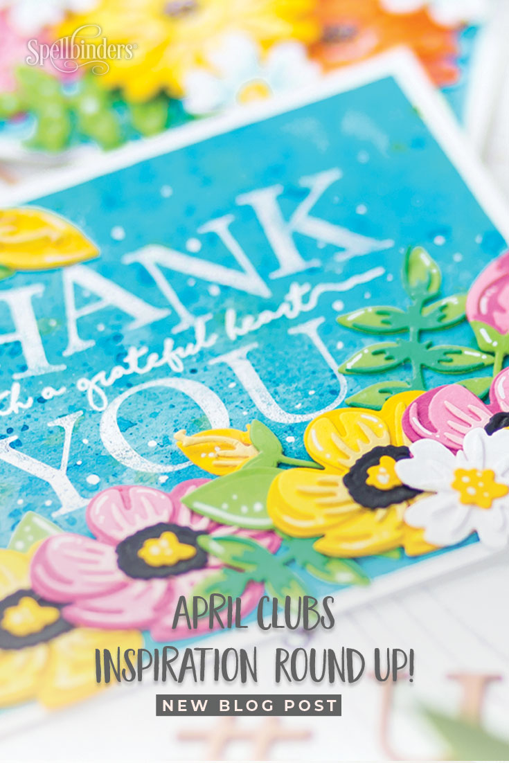 Spellbinders April 2019 Clubs Inspiration Roundup!